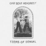teens of denial_car seat headrest